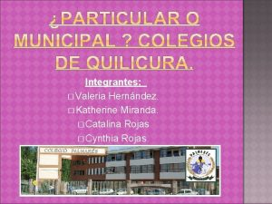 Integrantes Valeria Hernndez Katherine Miranda Catalina Rojas Cynthia