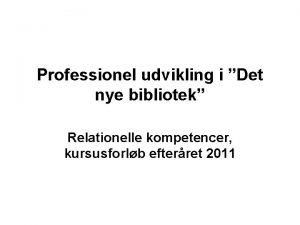 Professionel udvikling i Det nye bibliotek Relationelle kompetencer