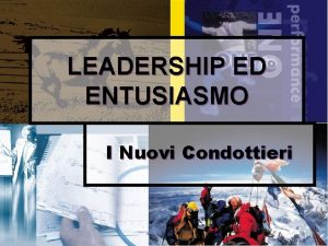 LEADERSHIP ED ENTUSIASMO I Nuovi Condottieri 1 DIAPOSITIVE