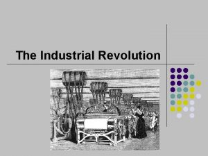 The Industrial Revolution The Industrial Revolution less appropriate