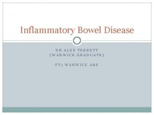 Inflammatory Bowel Disease DR ALEX TEBBETT WARWICK GRADUATE