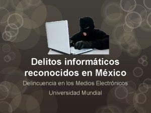 Delitos informticos reconocidos en Mxico Delincuencia en los