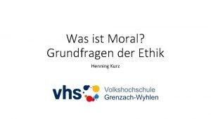 Was ist Moral Grundfragen der Ethik Henning Kurz