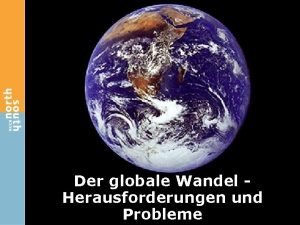 Der globale Wandel Herausforderungen und Probleme Hintergrund Klrung