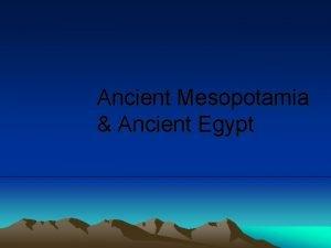 Ancient Mesopotamia Ancient Egypt Summarize the impact of