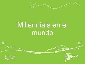 Millennials en el mundo Agenda 1 Millennials que