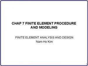 CHAP 7 FINITE ELEMENT PROCEDURE AND MODELING FINITE