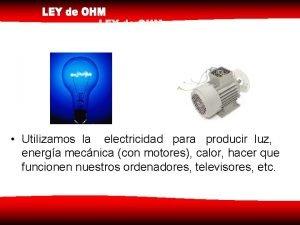 Utilizamos la electricidad para producir luz energa mecnica