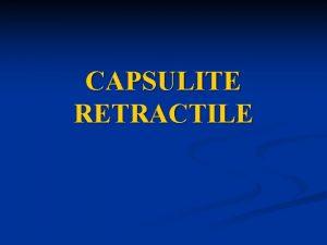 CAPSULITE RETRACTILE n Dfinition Processus inflammatoire qui se