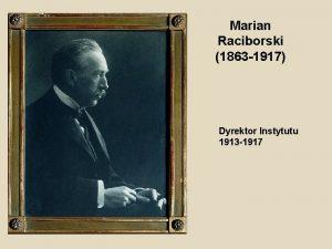 Marian Raciborski 1863 1917 Dyrektor Instytutu 1913 1917