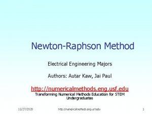 NewtonRaphson Method Electrical Engineering Majors Authors Autar Kaw