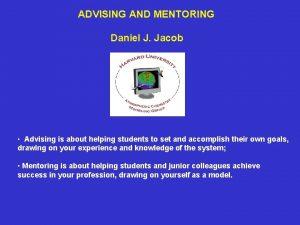 ADVISING AND MENTORING Daniel J Jacob Advising is
