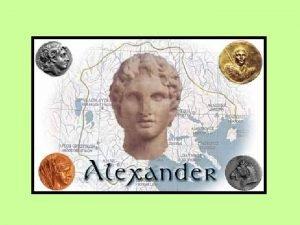 Alexander the Great MAIN IDEA Alexander the Great