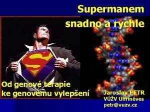 Supermanem snadno a rychle Od genov terapie ke