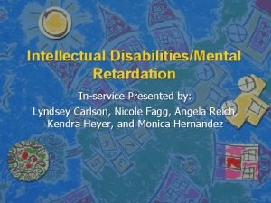 Intellectual DisabilitiesMental Retardation Inservice Presented by Lyndsey Carlson