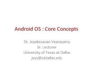 Android OS Core Concepts Dr Jeyakesavan Veerasamy Sr