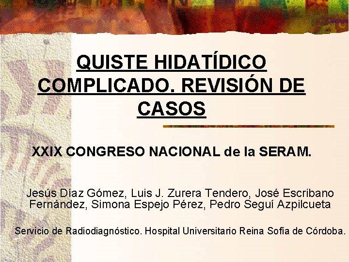 QUISTE HIDATDICO COMPLICADO REVISIN DE CASOS XXIX CONGRESO