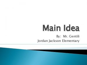 Main Idea By Mr Gentili Jordan Jackson Elementary