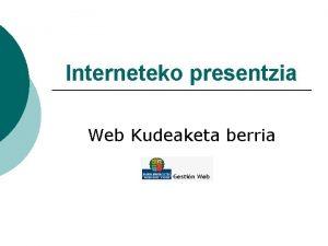 Interneteko presentzia Web Kudeaketa berria Aurkibidea Sarrera Interfazearen