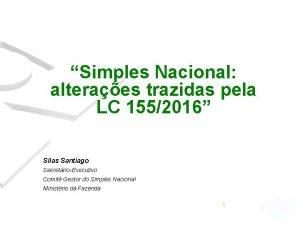 Simples Nacional alteraes trazidas pela LC 1552016 Silas