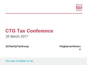 CTG Tax Conference 28 March 2017 Charity Tax