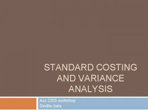 STANDARD COSTING AND VARIANCE ANALYSIS Acc 2203 workshop