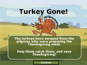 Turkey Gone The turkeys have escaped from the