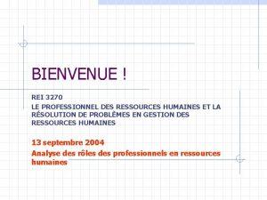 BIENVENUE REI 3270 LE PROFESSIONNEL DES RESSOURCES HUMAINES