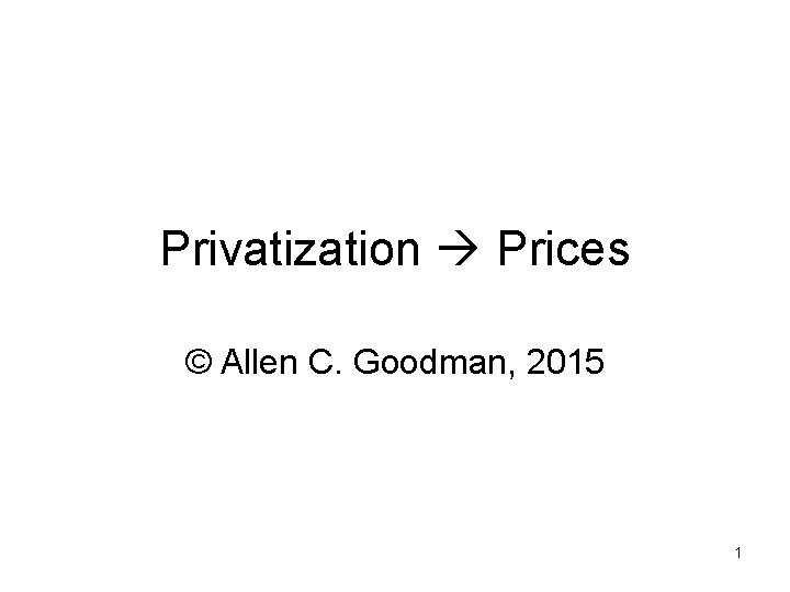 Privatization Prices Allen C Goodman 2015 1 Privatization