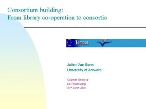 Consortium building From library cooperation to consortia Julien