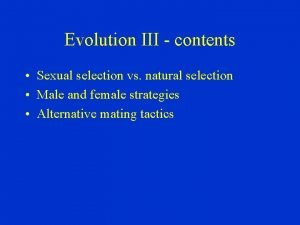 Evolution III contents Sexual selection vs natural selection