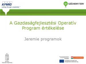 A Gazdasgfejlesztsi Operatv Program rtkelse Jeremie programok Tartalom