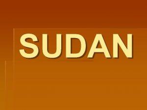 SUDAN OSNOVNI PODATKI Uradno ime Republika Sudan Glavno