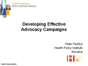 Developing Effective Advocacy Campaigns Peter Paitn Health Policy