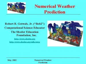 Numerical Weather Prediction Robert R Gotwals Jr Bob