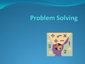Problem Solving Through problem solving students can experience