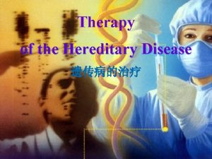 Therapy of the Hereditary Disease Medical Genetics Therapy