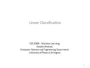Linear Classification CSE 4309 Machine Learning Vassilis Athitsos