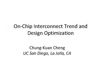 OnChip Interconnect Trend and Design Optimization ChungKuan Cheng