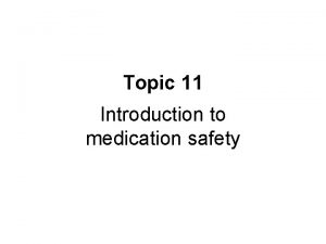 Topic 11 Introduction to medication safety Rationale medication