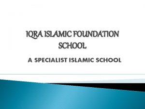 IQRA ISLAMIC FOUNDATION SCHOOL A SPECIALIST ISLAMIC SCHOOL