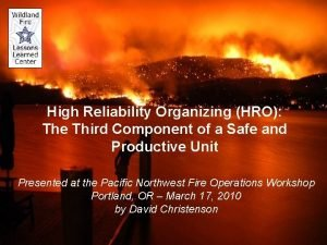 High Reliability Organizing HRO The Third Component of
