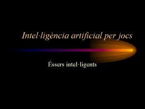 Intelligncia artificial per jocs ssers intelligents Caracterstiques dun
