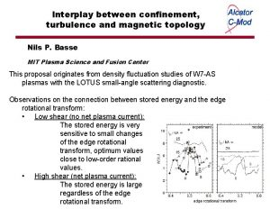 Interplay between confinement turbulence and magnetic topology Nils