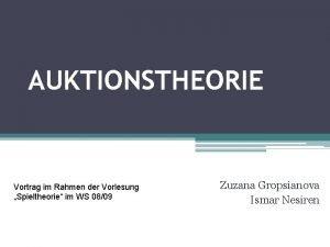 AUKTIONSTHEORIE Vortrag im Rahmen der Vorlesung Spieltheorie im