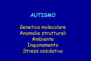 AUTISMO Genetica molecolare Anomalie strutturali Ambiente Inquinamento Stress