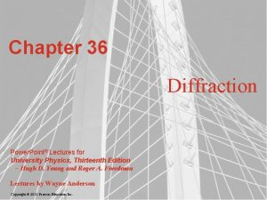 Chapter 36 Diffraction Power Point Lectures for University