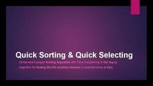 Quick Sorting Quick Selecting DivideandConquer Sorting Algorithm with