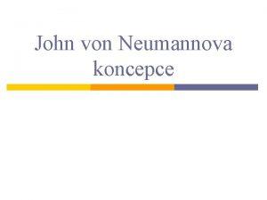 John von Neumannova koncepce John von Neumann p