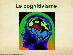 Le cognitivisme Maurice TARDIF en collaboration avec Alain